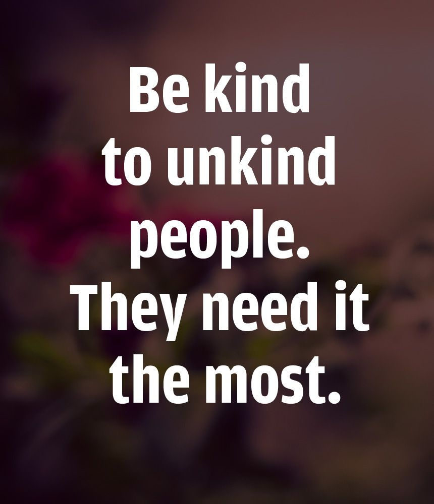 be kind to unkind people mesaje in engleza